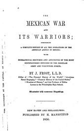 The Mexican war and its warriors: comprising a complete history of all the operations of the American armies in Mexico - with biographical sketches and anecdotes of the most distinguished officers in the regular army and volunteer force