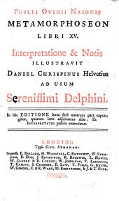 Publii Ovidii Nasonis Metamorphoseon libri XV. Interpretatione & notis illustravit Daniel Chrispinus ... In hâc editione ... notarum pars expungitur, quarum loco adjiciuntur aliæ, etc