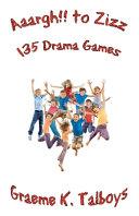 Aaargh!! to Zizz - 135 Drama Games