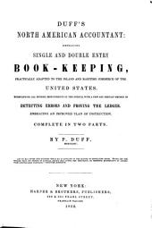Duff's North American Accountant: Embracing Single and Double Entry Book-keeping, Practically Adapted to the Inland and Maritime Commerce of the United States. Exemplifying All Modern Improvements in the Science, with a New and Certain Method of Detecting Errors and Proving the Ledger