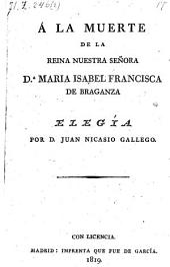 A la muerte de la reina Maria Isabel Francisca de Brazanza; elegia