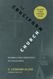 The Cruciform Church, Annivesary Edition: Becoming a Cross-Shaped People in a Secular World