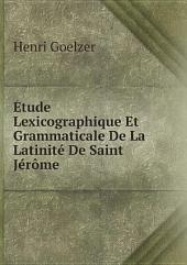 ?tude Lexicographique Et Grammaticale De La Latinit? De Saint J?r?me