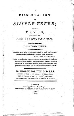 A dissertation on simple fever  or  On fever  consisting of one paroxysm only  The second edition PDF