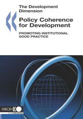 The Development Dimension Policy Coherence for Development Promoting Institutional Good Practice: Promoting Institutional Good Practice