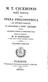 M. T. Ciceronis quae exstant omnia opera: cum deperditorum fragmentis : in quatuor partes divisa .... Tusculanarum quaestionum libri 5, Volume 3