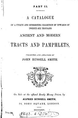 A catalogue of a     collection of upwards of twenty six thousand ancient and modern tracts and pamphlets  collected and arranged by John Russell Smith  On sale PDF