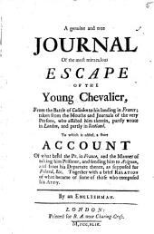 A Genuine and True Journal of the Most Miraculous Escape of the Young Chevalier: From the Battle of Culloden to His Landing in France; ... To which is Added, a Short Account of what Befel the Pr. in France, ... By an Englishman, Volume 5