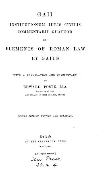 Download Gaii Institutionum juris civilis commentarii quatuor  or  Elements of Roman law  by Gaius  with a tr  and comm  by E  Poste Book