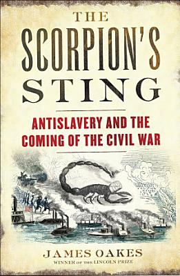 The Scorpion s Sting  Antislavery and the Coming of the Civil War PDF