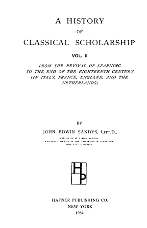 A History of Classical Scholarship  From the revival of learning to the end of the eighteenth century  in Italy  France  England  and the Netherlands