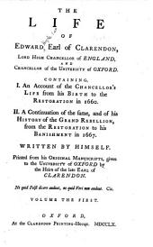 The Life of Edward, Earl of Clarendon: Containing, I. An Account of the Chancellor's Life from His Birth to the Restoration in 1660. II. A Continuation of the Same, and of His History of the Grand Rebellion, from the Restoration to His Banishment in 1667