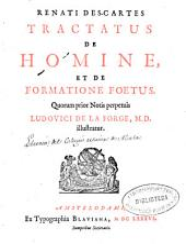 Renati Des-Cartes Tractatus de homine, et de formatione foetus