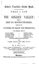 Coles's Tourist's Guide Book. What I saw in the Golden Valley; being a trip to Monmouthshire, through the counties of Salop and Hereford, etc