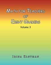 Math for Teacher of Eight Graders: Volume 3