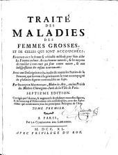 Traité des maladies des femmes grosses et de celles qui sont accouchées ...