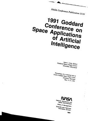 The 1991 Goddard Conference On Space Applications Of Artificial Intelligence