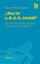 """""""Das ist o. B. d. A. trivial!"""": Eine Gebrauchsanleitung zur Formulierung mathematischer Gedanken mit vielen praktischen Tips für Studierende der Mathemaik und Informatik, Ausgabe 4"""