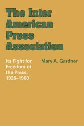 The Inter American Press Association: Its Fight for Freedom of the Press, 1926–1960