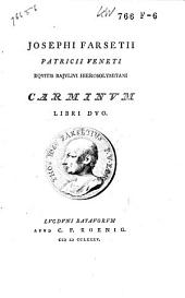 Josephi Farsetii patricii Veneti eqvitis bajvlivi hierosolymitani Carminvm libri dvo