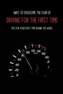 Ways To Overcome The Fear Of Driving For The First Time