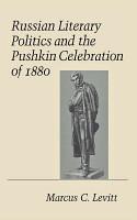 Russian Literary Politics and the Pushkin Celebration of 1880 PDF