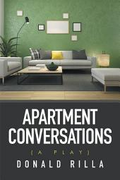 Apartment Conversations: (A Play)