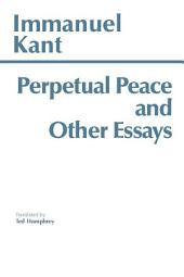 Perpetual Peace and Other Essays: on Politics, History, and Morals