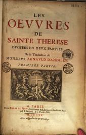 Les oeuvres de Sainte Thérèse, divisées en deux parties. De la traduction de M. Arnould d'Andilly...