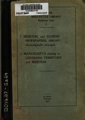 1. Missouri and Illinois Newspapers, 1808-1897, Chronologically Arranged. 2. Manuscripts Relating to Louisiana Territory and Missouri