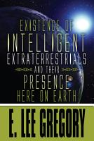 Existence of Intelligent Extraterrestrials and Their Presence Here on Earth PDF