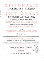 Dizionario Italiano Ed Inglese. A Dictionary Italian and English, Containing All the Words of the Vocabulary Della Crusca and Several Hundred More Taken from the Most Approved Authors; with Proverbs and Familiar Phrases, to which is Prefix'd a Table of Authors, Quoted in this Work... By Ferdinand Altieri, ..