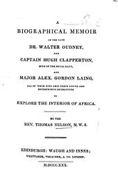 A Biographical Memoir of the late Dr. W. Oudney, Captain H. Clapperton, and Major A. G. Laing