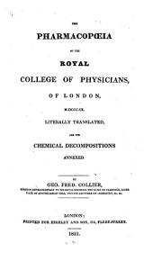 The Pharmacopœia of the Royal College of Physicians of London, 1809: Literally Translated, and the Chemical Decompositions Annexed. By G. F. Collier