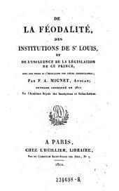 De la féodalité: des institutions de St. Louis, et de l'influence de la législation de ce prince, avec des notes et l'indication des pièces justificatives