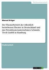 Der Theaterbetrieb der öffentlich betriebenen Theater in Deutschland und das Privattheaterunternehmen Schmidts Tivoli GmbH in Hamburg