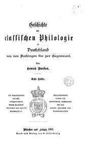 Geschichte der classischen Philologie in Deutschland von den Anfängen bis zur Gegenwart: Band 1