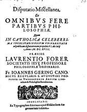 Disputatio miscellanea, ex omnibus fere partibus philosophiae