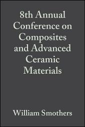 8th Annual Conference on Composites and Advanced Ceramic Materials