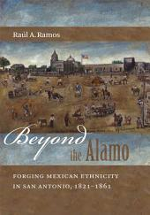 Beyond the Alamo: Forging Mexican Ethnicity in San Antonio, 1821-1861