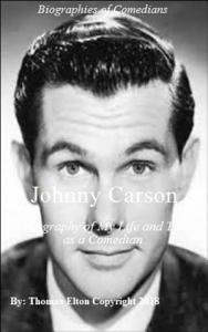 Johnny Carson: A Biography of My Life and Time as a Comedian