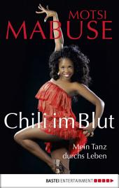 Chili im Blut: Mein Tanz durchs Leben