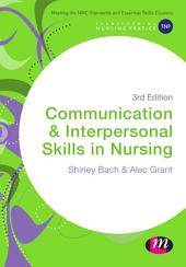Communication and Interpersonal Skills in Nursing: Edition 3