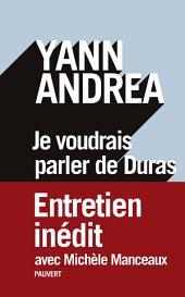 Je voudrais parler de Duras: Entretien inédit