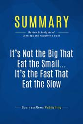 Summary: It's Not the Big That Eat the Small ... It's the Fast That Eat the Slow: Review and Analysis of Jennings and Haughton's Book