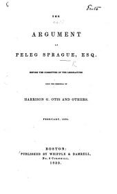 The Argument of Peleg Sprague ... Before the Committee of the Legislature Upon the Memorial of H. G. Otis and Others, Etc
