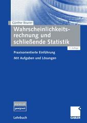 Wahrscheinlichkeitsrechnung und schließende Statistik: Praxisorientierte Einführung. Mit Aufgaben und Lösungen, Ausgabe 5
