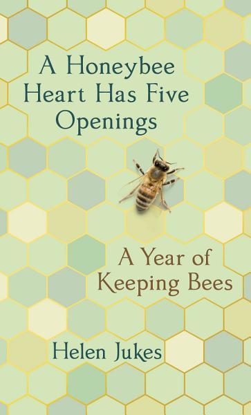 Download A Honeybee Heart Has Five Openings Book