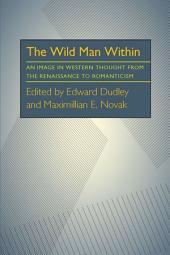 The Wild Man Within: An Image in Western Thought from the Renaissance to Romanticism