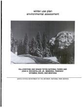Winter use plan environmental assessment: Yellowstone and Grand Teton National parks and John D. Rockefeller, Jr., Memorial Parkway : Wyoming, Idaho, and Montana